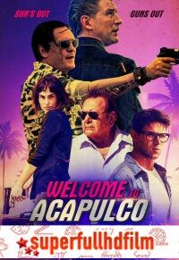 Welcome To Acapulco Full HD izle (2019)
